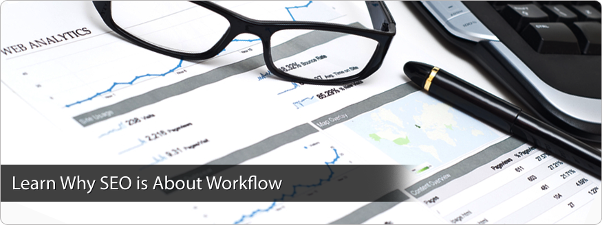 Learn Why SEO is About Workflow